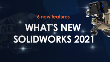 6 New Features In SOLIDWORKS 2021